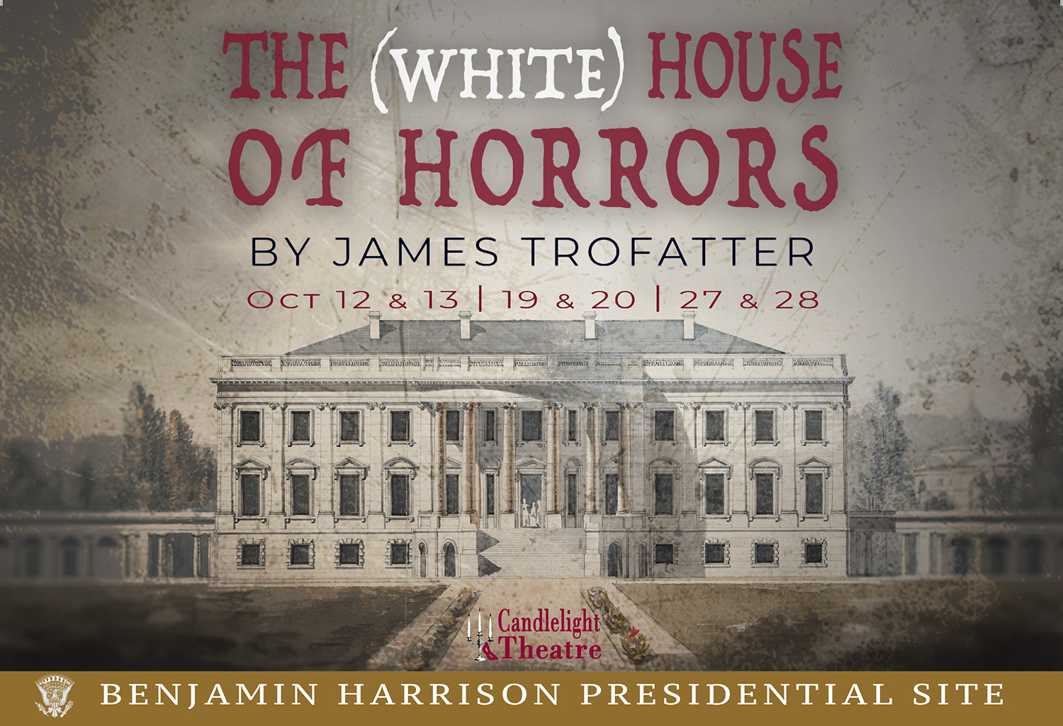 Graphic image of the white house circa 1890. Text reads: The White House of Horrors by James Trofatter, October 12, 13, 19, 20, 27, 28